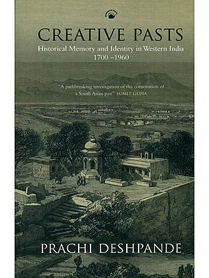 Creative Pasts: Historical Memory and Identity in Western India (1700-1960)