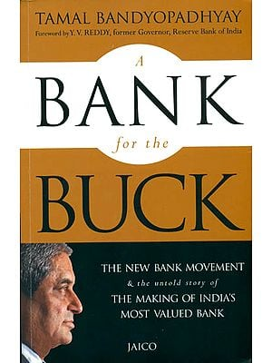 A Bank For The Buck (The New Bank Movement & The Untold Story of The Making of India's Most Valued Bank)