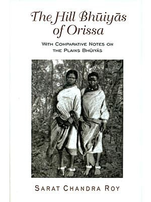 The Hill Bhuiyas of Orissa (With Comparative Notes On The Plains Bhuiyas)