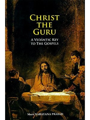 Christ The Guru (A Vedantic Key to The Gospels)