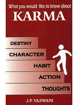 What You Would Like to Know About Karma (Destiny, Character, Habit, Action, Thoughts)