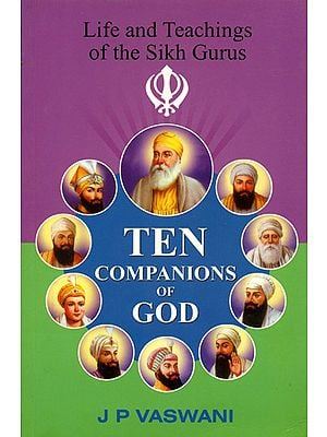 Ten Companions of God (Life and Teaching of The Sikh Gurus)
