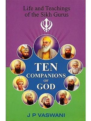 Ten Companions of God (Life and Teaching of The Sikh Gurus)