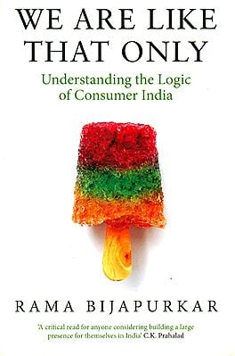 We Are Like That Only: Understanding The Logic of Consumer India
