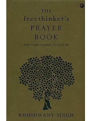 The Freethinker's Prayer Book (And Some Words to Live by Khushwant Singh)