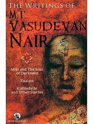 The Writings of M. T. Vasudevan Nair (Mist and The Soul of Darkness, Kaalm and Kuttiedathi and Other Stories)