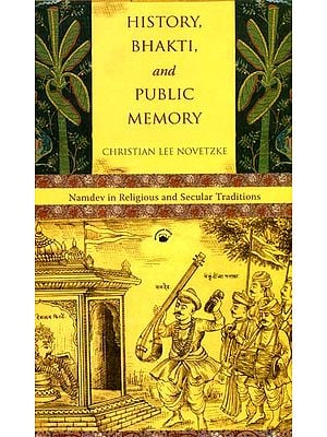 History, Bhakti, and Public Memory (Namdev in Religious and Secular Traditions)