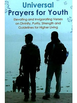 Universal Prayers for Youth (Elevating and Invigorating Verses on Divinity, Purity, Strength and Guidelines for Higher Living)
