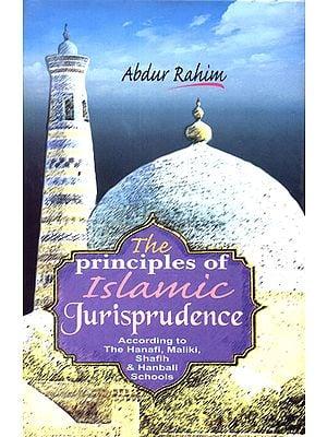 The Principles of Islamic Jurisprudence (According to The Hanafi, Maliki, Shafih & Hanbali Schools)