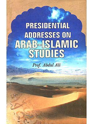 Presidential Addresses On Arab-Islamic Studies