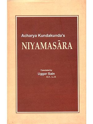 Niyamasara of Acharya Kundakunda's  (The Origianl Text in Prakrit with its Sanskrit Renderings Translation, Exhaustive Commentaries)