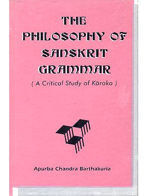 The Philosophy of Sanskrit Grammar (A Critical Study of Karaka)