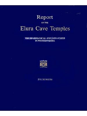 Report on The Elura Cave Temples and The Brahmanical and Jaina Caves in Western India