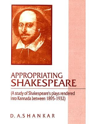 Appropriating Shakespeare (A Study of Shakespeare's Plays Rendered into Kannada Between 1895-1932)