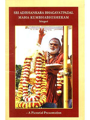 Sri Adishankara Bhagavatpadal Maha Kumbhabhishekam - Sringeri (A Pictorial Presentation)