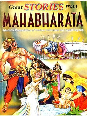 Great Stories from Mahabharata (Idealistic Presentation of Various Individual and Social Aspects)