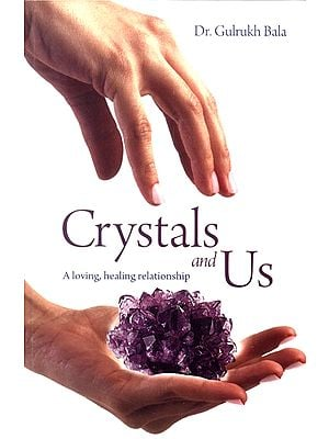 Crystals and Us (A Loving, Healing Relationship)