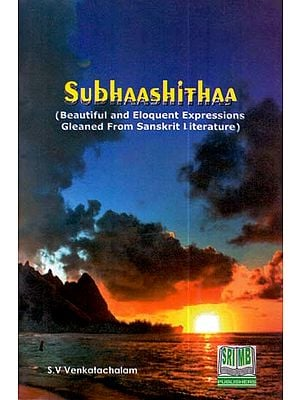 Subhaashithaa (Beautiful and Eloquent Expressions Gleaned From Sanskrit Literature) (Book of Quotations)