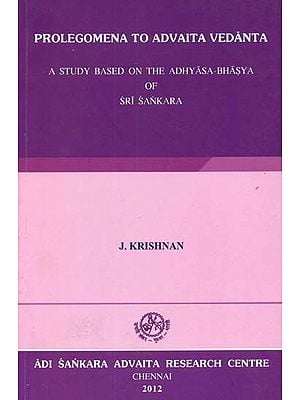 Prolegomena to Advaita Vedanta (A Study Based on the Adhyasa-Bhasya of Sri Sankara)