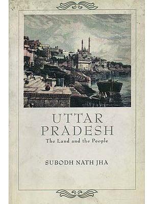 Uttar Pradesh (The Land and the People)