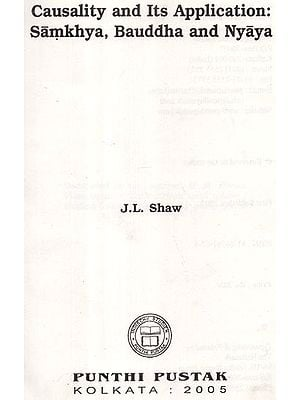 Causality and its Application: Samkhya, Buddha and Nyaya