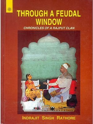 Through a Feudal Window (Chronicles of a Rajput Clan)