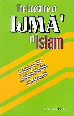 The Doctrine of Ijma in Islam (A Study of The Juridical Principle of Consensus)