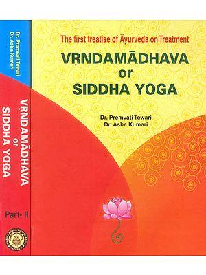 Vrndamadhava or Siddha Yoga (The First Treatise of Ayurveda on Treatment) (Set of 2 Volumes)