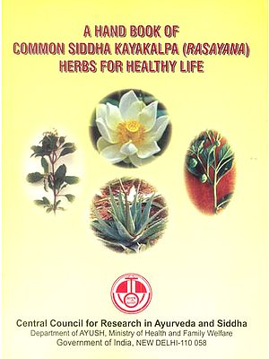 A Hand Book of Common Siddha Kayakalpa (Rasayana) Herbs for Healthy life