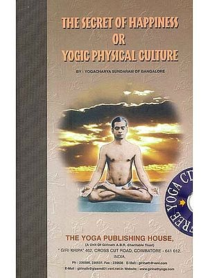 The Secret of Happiness or Yogic Physical Culture (With CD)