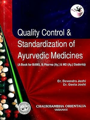 Quality Control and Standardization of Ayurvedic Medicines (A Book for BAMS, B.Pharma (Ay.) & MD (Ay.) Students)