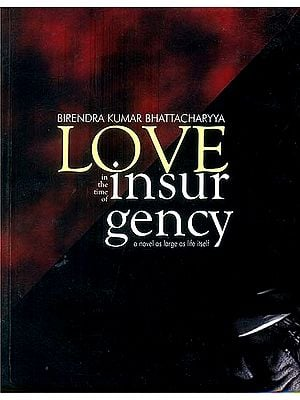 Love in The Time of Insurgency (A Novel as large as life itself)