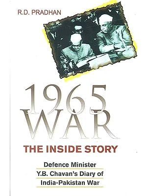 1965 War The Inside Story (Defence Minister Y.B. Chavan's Diary of India-Pakistan War)