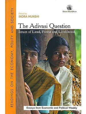 The Adivasi Question (Issues of Land, Forest and Livelihood)