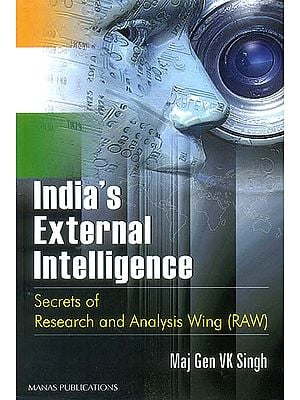 India's External Intelligence: Secrets of Research and Analysis Wing (RAW)