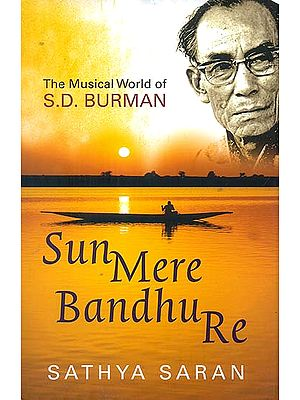 Sun Mere Bandhu Re (The Musical World of S.D. Burman)