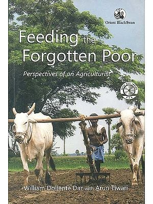 Feeding The Forgotten Poor: Perspectives of an Agriculturist (With CD Inside)