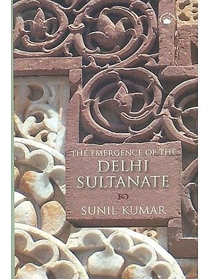 The Emergence of The Delhi Sultanate (1192-1286)