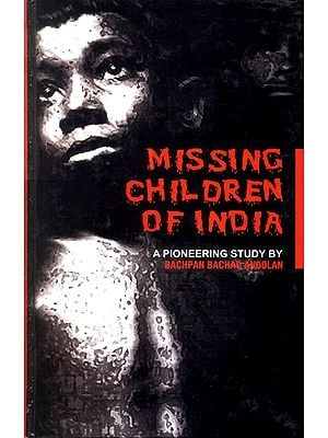 Missing Children of India (A Pioneering Study By Bachpan Bachao Andolan)