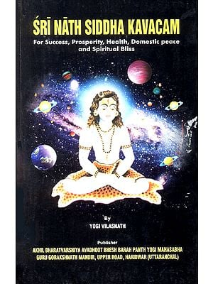 Sri Nath Siddha Kavacam (For Success, Prosperity, Health, Domestic Peace and Spiritual Bliss)