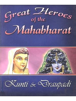 Great Heroes of The Mahabharat (Kunti and Draupadi)