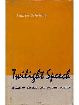 Twilight Speech (Essays on Sanskrit and Buddhist Poetics) (An Old and Rare Book)