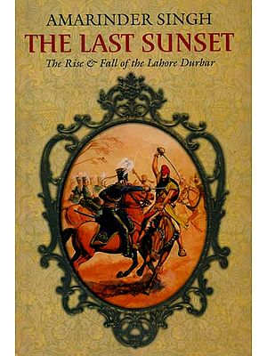The Last Sunset (The Rise & Fall of the Lahore Durbar)