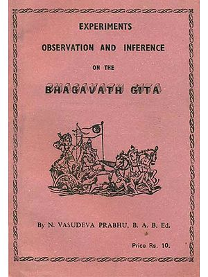 Experiments Observation and Inference on the Bhagavath Gita (An Old and Rare Book)