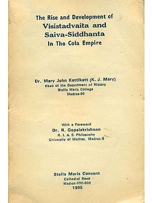 The Rise and Development of Visistadvaita and Saiva-Siddhanta (In The Cola Empire) (An Old and Rare Book)