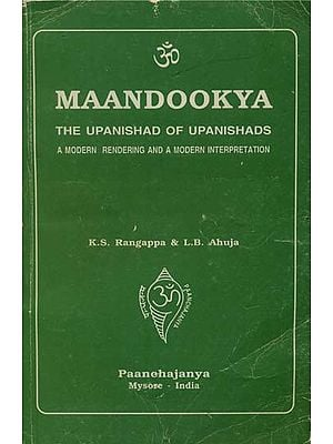 Maandookya: The Upanishad of Upanishads (A Modern Rendering and A Modern Interpretation) (An Old and Rare Book)