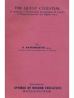 The Quest Celestial (A Rendering of Katopanishad, Kenopanishad & Excerpts of Thaittariyopanishad into English Verse) (An Old and Rare Book)