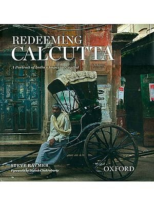 Redeeming Calcutta (A Portrait of India's Imperial Capital)