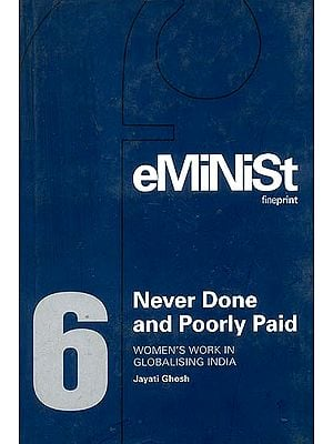 Never Done and Poorly Paid (Women's Work in Globalising India)