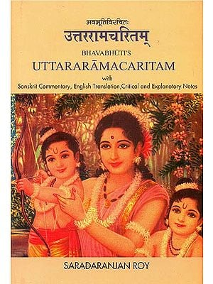 Bavabhuti's Uttaramacaritam (With Sanskrit Commentary, English Translation, Critical and Explanatory Notes)